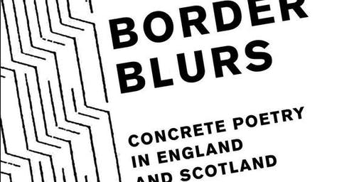 Launch of Greg Thomas's Border Blurs: Concrete Poetry in England and Scotland