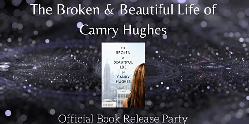 Official Book Release Party - The Broken & Beautiful Life of Camry Hughes
