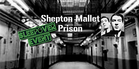 SLEEPOVER at Shepton Mallet Prison + Ghost Hunt tickets