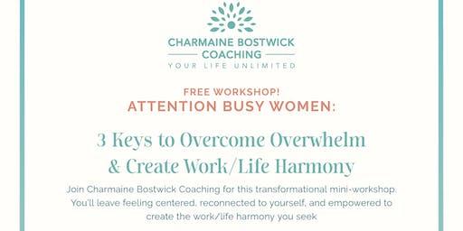 3 Keys to Overcome Overwhelm and Create Work/Life Harmony