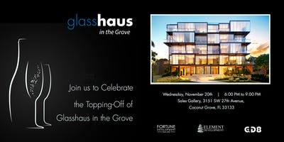 Join us to celebrate the Topping-off of Glasshaus in the Grove, Nov 20th 6-9 p.m!
