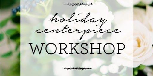 Holiday Centerpiece Workshop