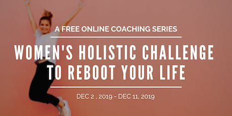 Women's Holistic Challenge To Reboot Your Life FREE ONLINE COACHING SERIES  tickets