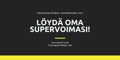 Löydä oma supervoimasi! Tulevaisuuden johtajuus -teemakeskustelut osa 2