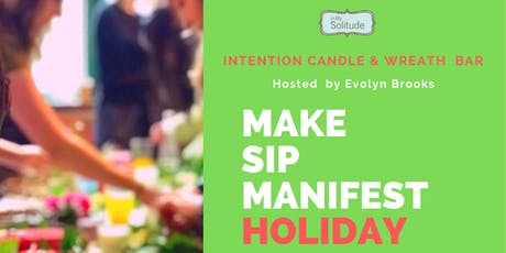 Make. Sip. Manifest. Holiday - west elm Los Angeles - Intention Candle Making tickets