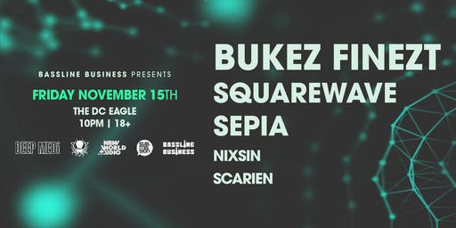 Bassline Business Presents: BUKEZ FINEZT, SQUAREWAVE + SEPIA
