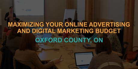 Maximizing Your Online Advertising & Digital Marketing Budget: Oxford County Workshop tickets