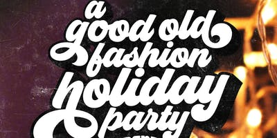 A Good Old Fashion Holiday Party - Free w/RSVP