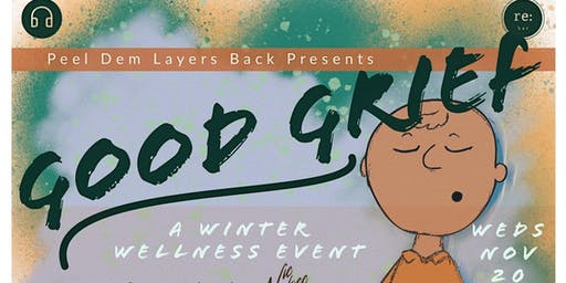 Peel Dem Layers Back Presents Good Grief: A Winter Wellness Event