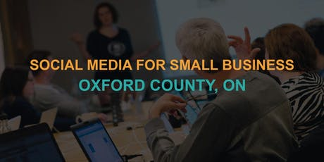 Social Media for Small Business: Oxford County Workshop tickets