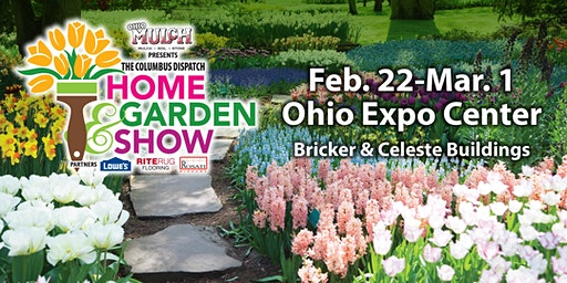 2020 Dispatch Home & Garden Show, presented by Ohio Mulch