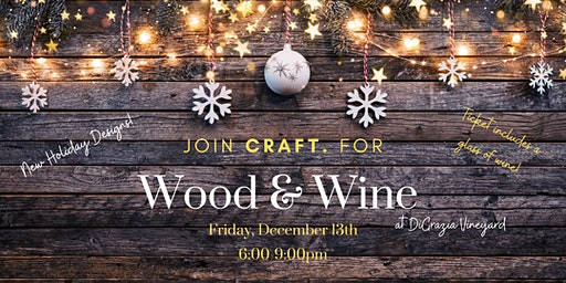 Wood & Wine at DiGrazia Vineyards: Happy Holidays!