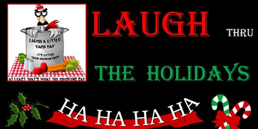 LAUGH thru the HOLIDAYS! . . . Eat - Learn - Shoppe