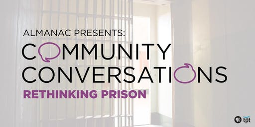 Almanac Presents: Community Conversations - Rethinking Prison