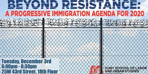 BEYOND RESISTANCE: A Progressive Immigration Agenda for 2020