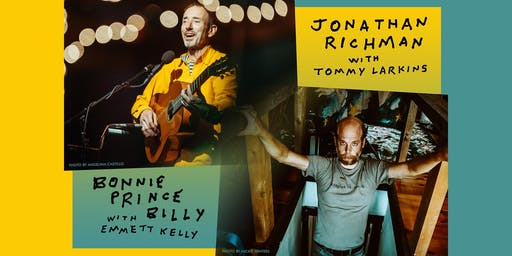 "JONATHAN RICHMAN w/ TOMMY LARKINS / BONNIE ""PRINCE"" BILLY w/ EMMETT KELLY"