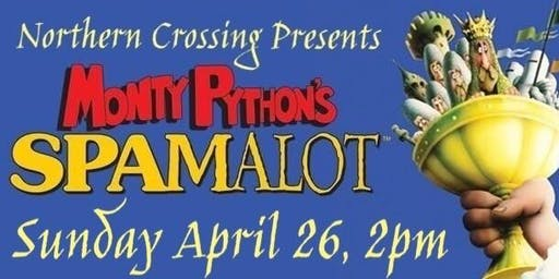 Monty Python's SPAMALOT presented by Northern Crossing
