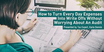 How to Turn Every Day Expenses Into Write Offs Without Worrying About An Audit (SD)