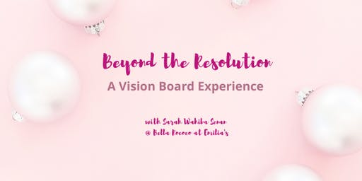 Beyond the Resolution : A Vision Board Workshop