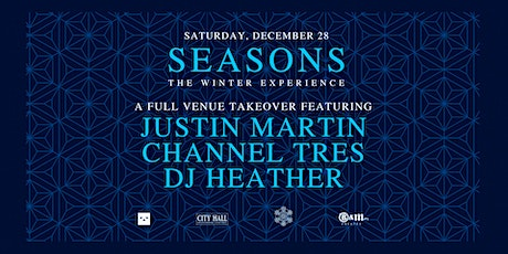 SEASONS: THE WINTER EXPERIENCE ft JUSTIN MARTIN | CHANNEL TRES | DJ HEATHER tickets