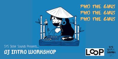 Pho The Girls: Intro To DJ Workshop tickets
