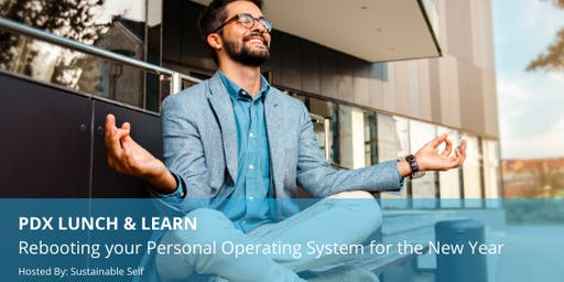 PDX Lunch & Learn: Rebooting your Personal Operating System for the New Year