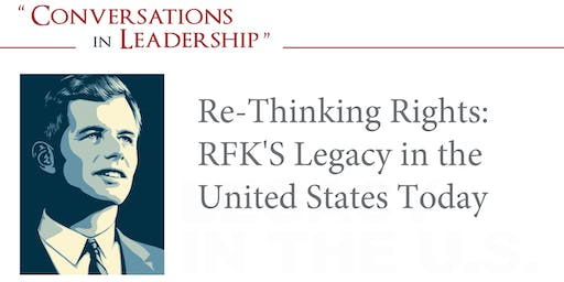"""Re-Thinking Rights: RFK's Legacy in the United States Today"""""""
