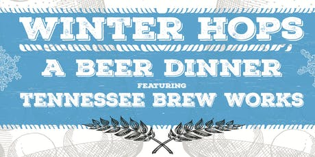 Winter Hops Beer Dinner with TN Brew Works tickets