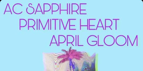 AC Sapphire, Primitive Heart, April Gloom tickets