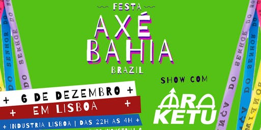 Axé Bahia a Festa com Ara Ketu - Lisboa
