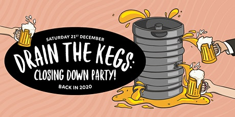 Drain The Kegs: Closing Down Party tickets