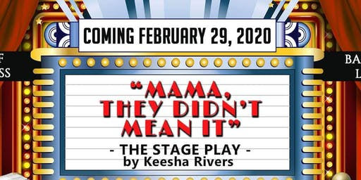 Mama, They Didn't Mean It Stage Play!