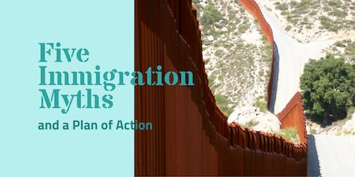 Five Immigration  Myths and a Plan of Action