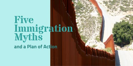 Five Immigration  Myths and a Plan of Action tickets