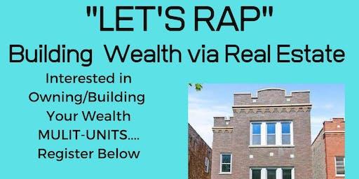 """LET'S RAP"" Building Wealth via Real Estate"