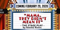 """Mama, They Didn't Mean It""  Stage Play!"