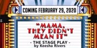 """"""" Mama, They Didn't Mean It"""" Stage Play!"""