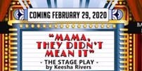 """""""Mama, They Didn't Mean It"""" Stage Play!"""