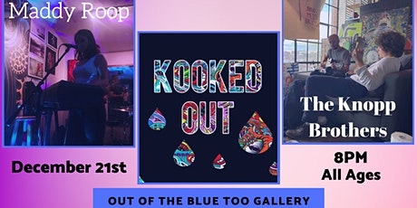Kooked Out, Maddy Roop, The Knopp Brothers at Out of the Blue Too Gallery tickets