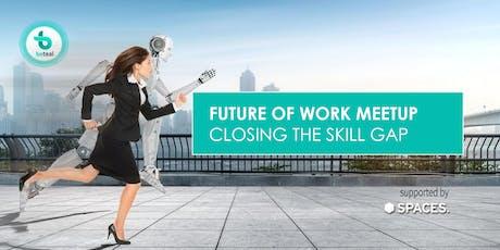 Future of Work Meetup: Closing the skill gap Tickets