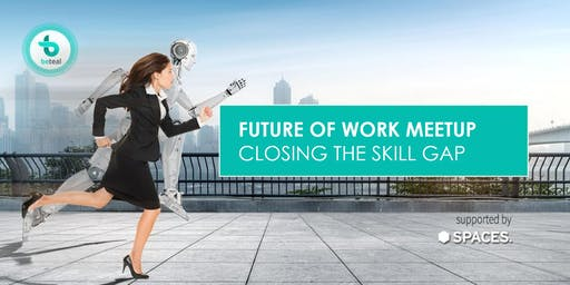 Future of Work Meetup: Closing the skill gap