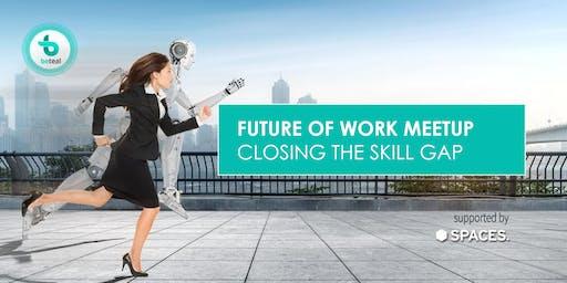 Future of Work Meetup: Closing the skill gap