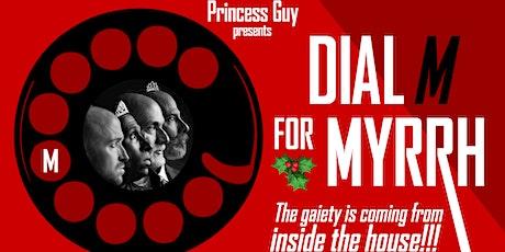 Princess Guy presents Dial M for Myrrh tickets