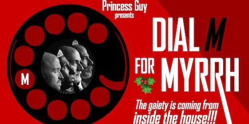Princess Guy presents Dial M for Myrrh