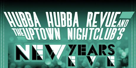 The Uptown Nightclub & Hubba Hubba Revue's NEW YEAR'S EVE BURLESQUE BASH! tickets