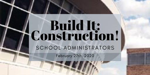 Build It: Construction! 2020 - School Administrators