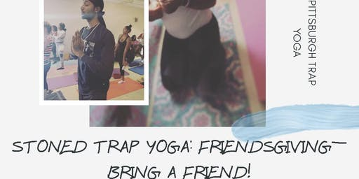 Stoned Trap Yoga: Friendsgiving