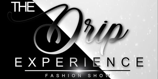 The Drip Experience: Fashion Show