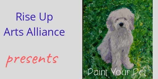 Paint Your Pet - Rise Up Arts Alliance