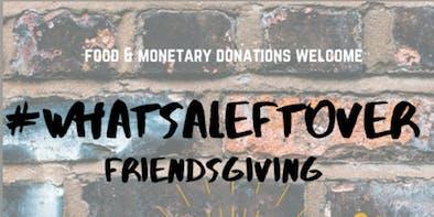 #whatsaleftover Friendsgiving